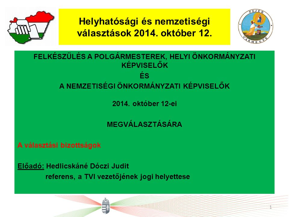 Helyhatósági és nemzetiségi választások 2014. október 12. FELKÉSZÜLÉS A POLGÁRMESTEREK, HELYI ÖNKORMÁNYZATI KÉPVISELŐK ÉS A NEMZETISÉGI ÖNKORMÁNYZATI