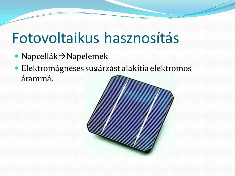 Fotovoltaikus hasznosítás Napcellák  Napelemek Elektromágneses sugárzást alakítja elektromos árammá.