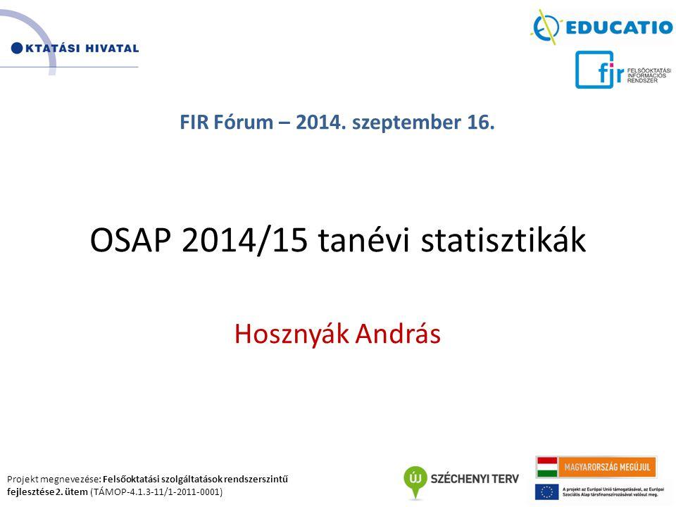 Projekt megnevezése: Felsőoktatási szolgáltatások rendszerszintű fejlesztése 2. ütem (TÁMOP-4.1.3-11/1-2011-0001) FIR Fórum – 2014. szeptember 16. OSA