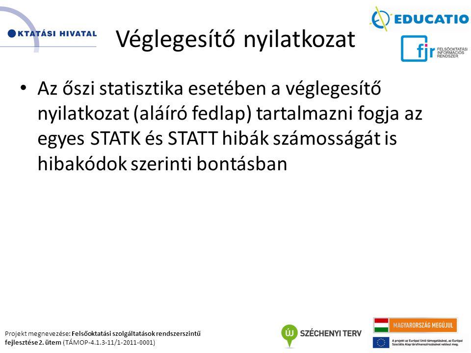 Projekt megnevezése: Felsőoktatási szolgáltatások rendszerszintű fejlesztése 2. ütem (TÁMOP-4.1.3-11/1-2011-0001) Véglegesítő nyilatkozat Az őszi stat