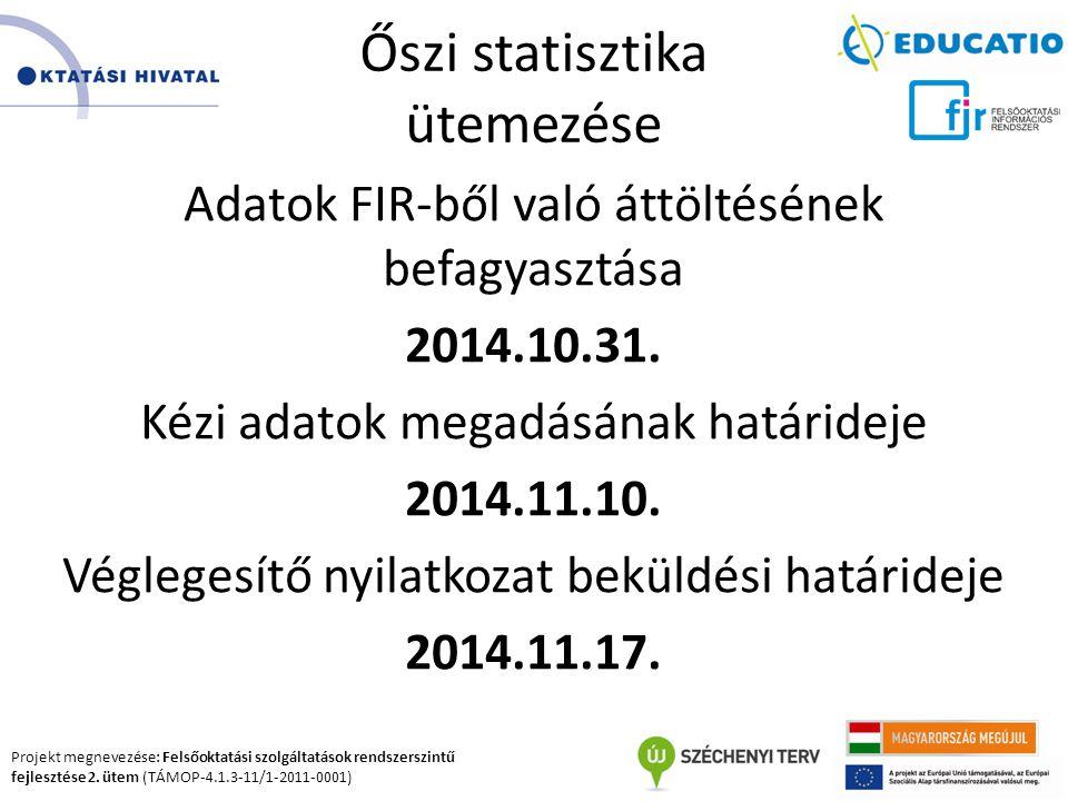 Projekt megnevezése: Felsőoktatási szolgáltatások rendszerszintű fejlesztése 2. ütem (TÁMOP-4.1.3-11/1-2011-0001) Őszi statisztika ütemezése Adatok FI