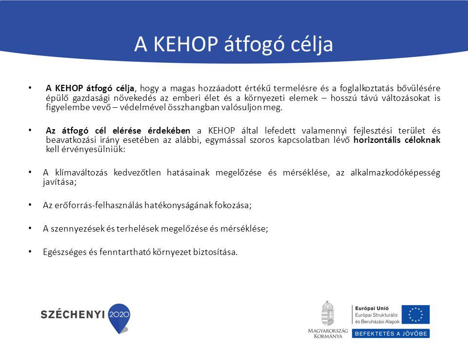 A KEHOP átfogó célja A KEHOP átfogó célja, hogy a magas hozzáadott értékű termelésre és a foglalkoztatás bővülésére épülő gazdasági növekedés az emberi élet és a környezeti elemek – hosszú távú változásokat is figyelembe vevő – védelmével összhangban valósuljon meg.