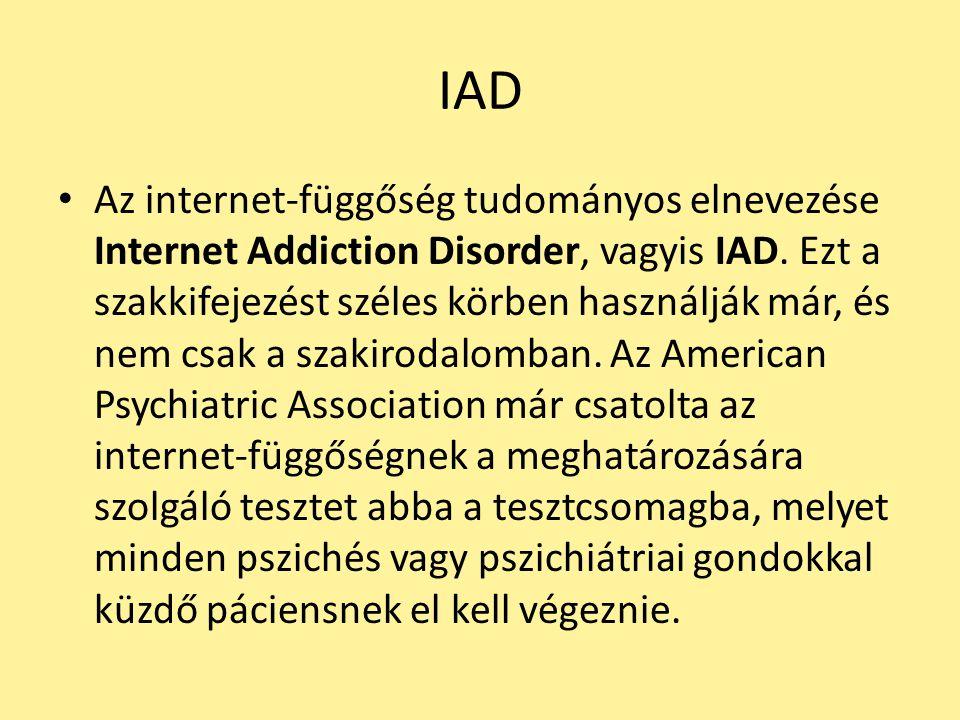 IAD Az internet-függőség tudományos elnevezése Internet Addiction Disorder, vagyis IAD. Ezt a szakkifejezést széles körben használják már, és nem csak