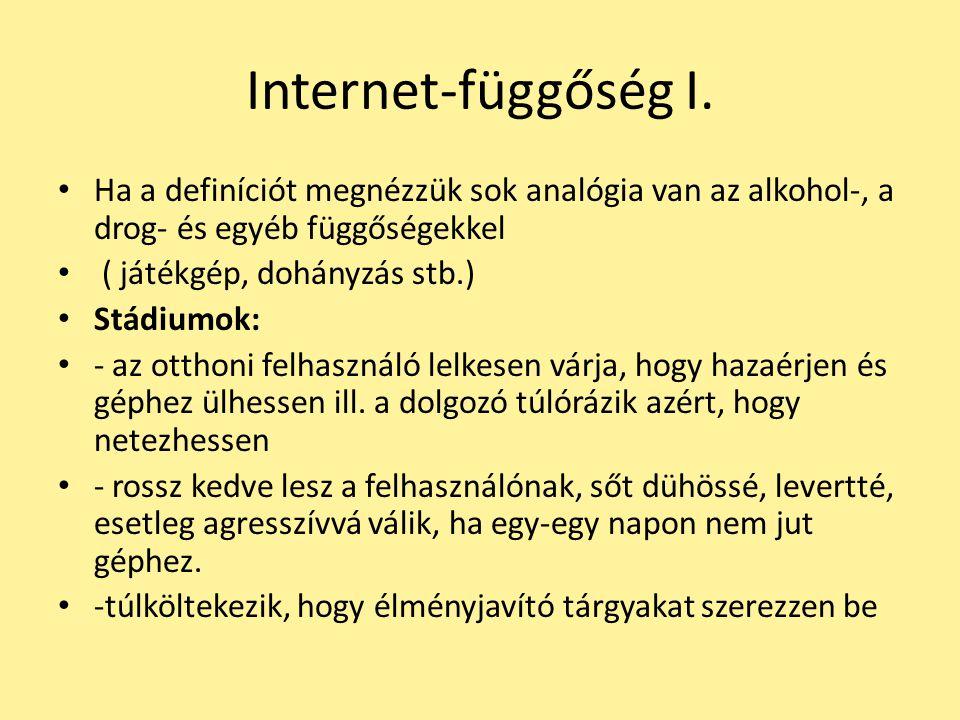 Internet-függőség I. Ha a definíciót megnézzük sok analógia van az alkohol-, a drog- és egyéb függőségekkel ( játékgép, dohányzás stb.) Stádiumok: - a