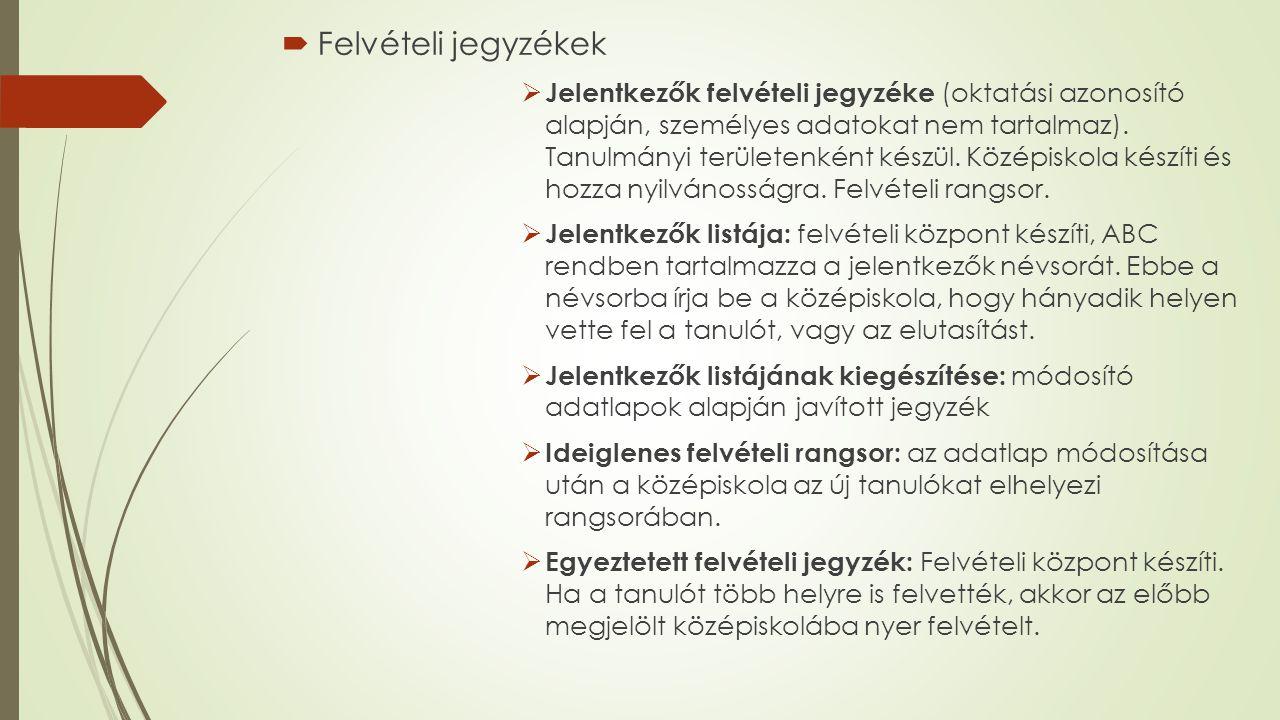  Felvételi jegyzékek  Jelentkezők felvételi jegyzéke (oktatási azonosító alapján, személyes adatokat nem tartalmaz).