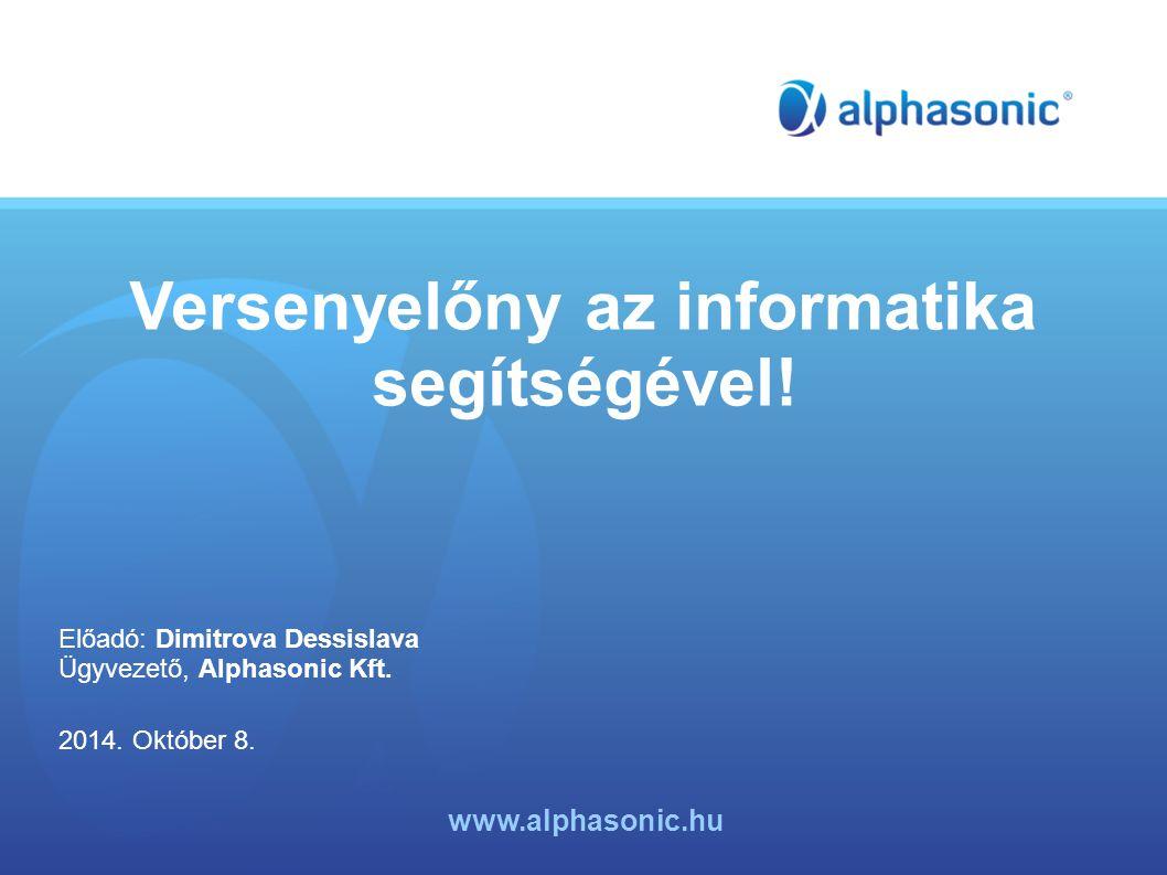 Versenyelőny az informatika segítségével. Előadó: Dimitrova Dessislava Ügyvezető, Alphasonic Kft.