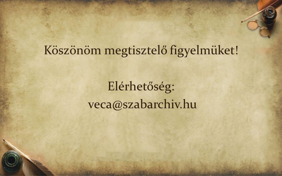 Köszönöm megtisztelő figyelmüket! Elérhetőség: veca@szabarchiv.hu