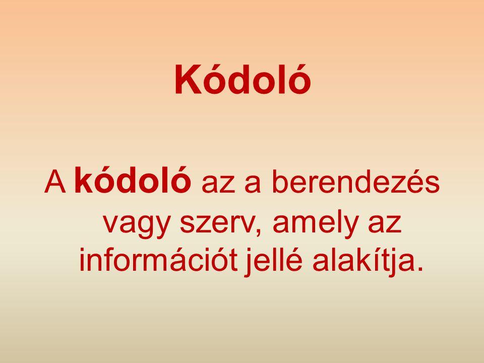 Kódoló A kódoló az a berendezés vagy szerv, amely az információt jellé alakítja.