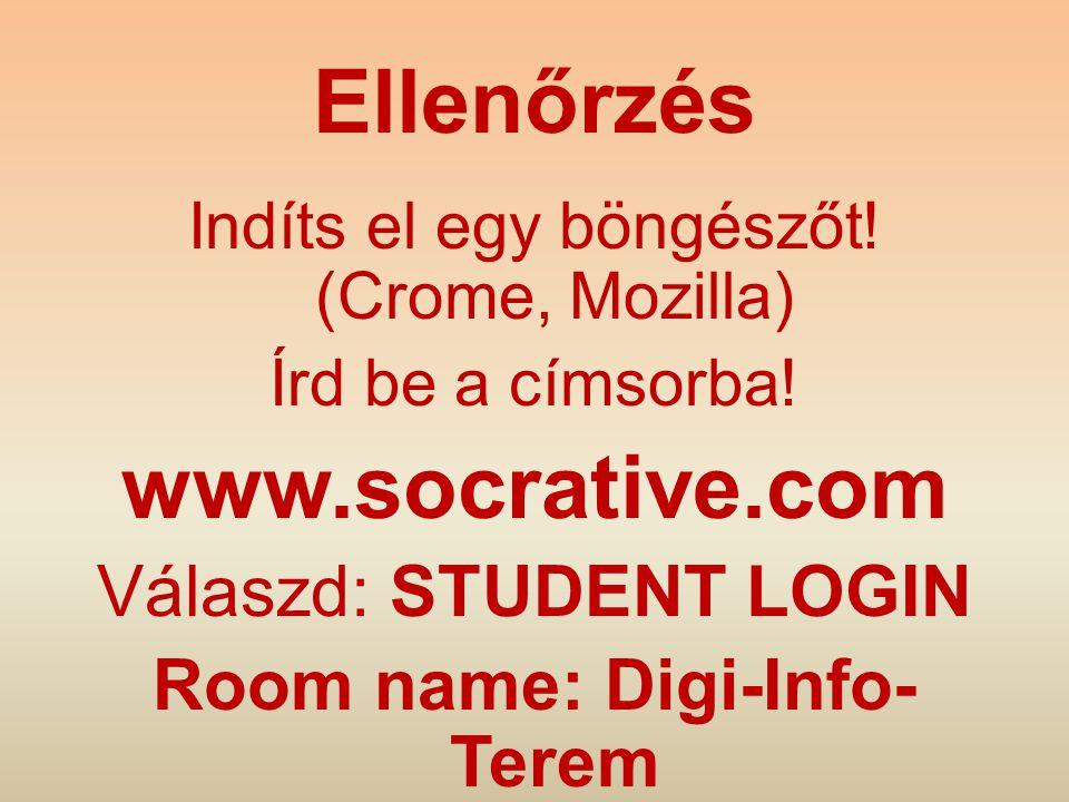 Ellenőrzés Indíts el egy böngészőt! (Crome, Mozilla) Írd be a címsorba! www.socrative.com Válaszd: STUDENT LOGIN Room name: Digi-Info- Terem
