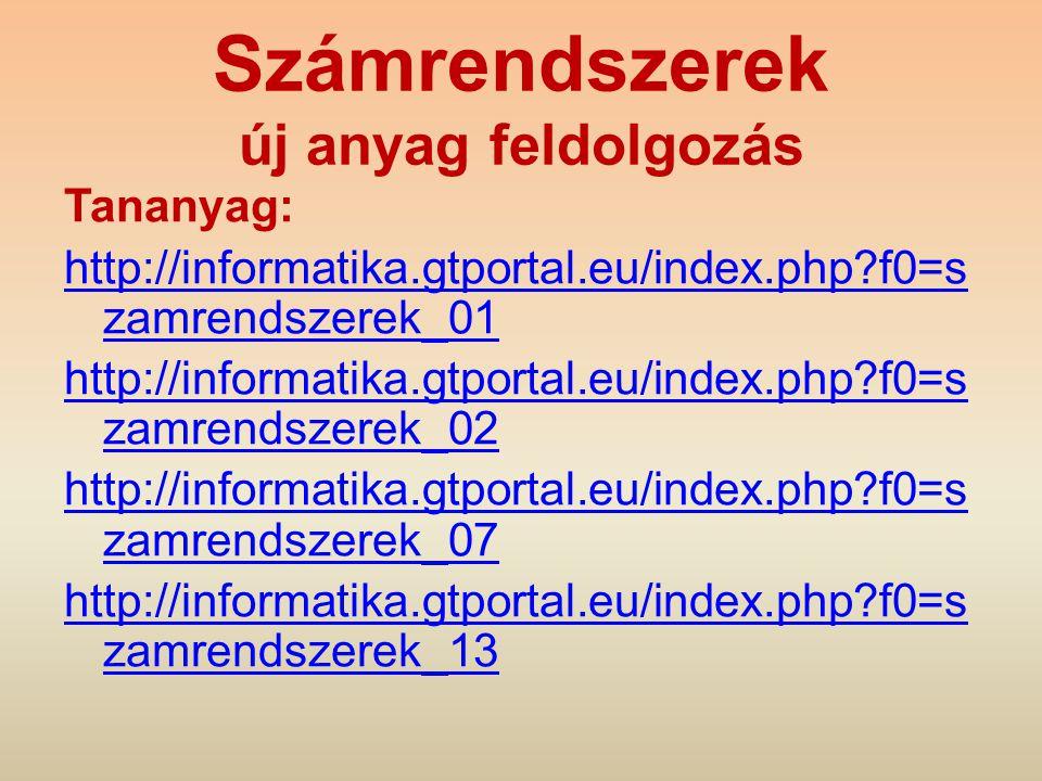 Számrendszerek új anyag feldolgozás Tananyag: http://informatika.gtportal.eu/index.php?f0=s zamrendszerek_01 http://informatika.gtportal.eu/index.php?
