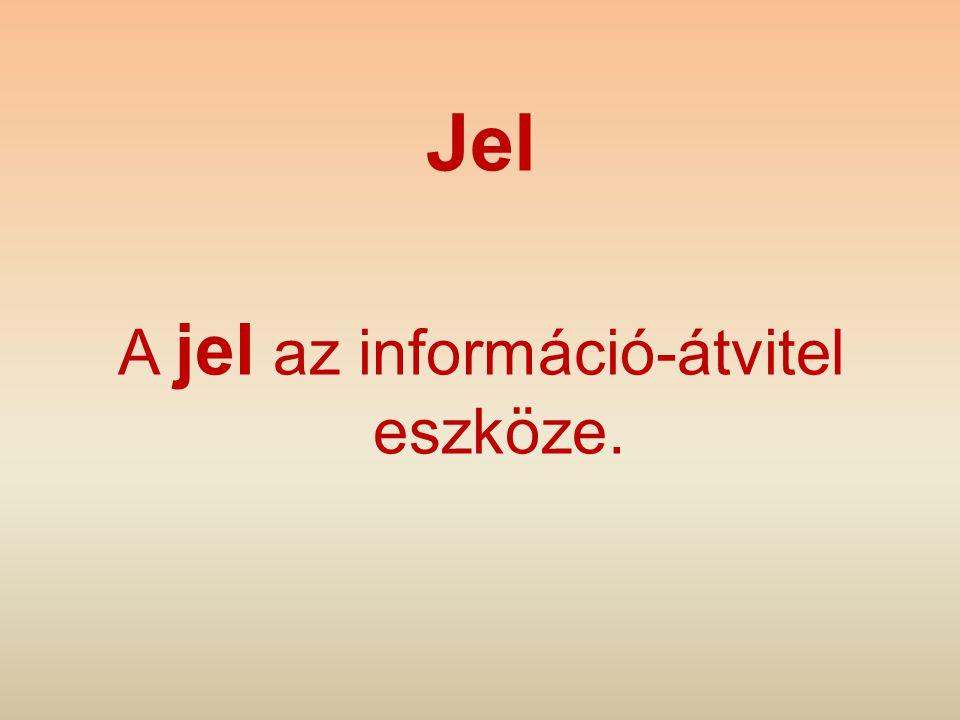 Jel A jel az információ-átvitel eszköze.