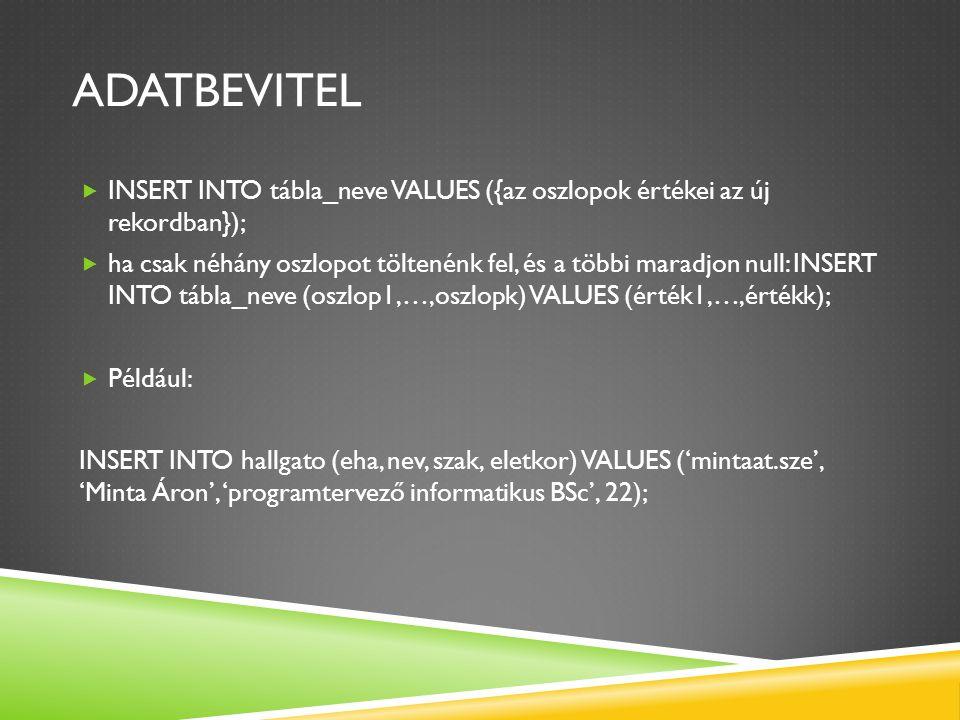 ADATBEVITEL  INSERT INTO tábla_neve VALUES ({az oszlopok értékei az új rekordban});  ha csak néhány oszlopot töltenénk fel, és a többi maradjon null