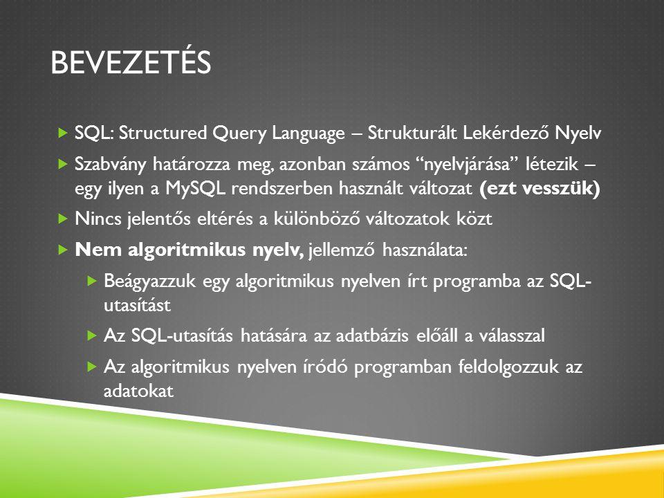 """BEVEZETÉS  SQL: Structured Query Language – Strukturált Lekérdező Nyelv  Szabvány határozza meg, azonban számos """"nyelvjárása"""" létezik – egy ilyen a"""