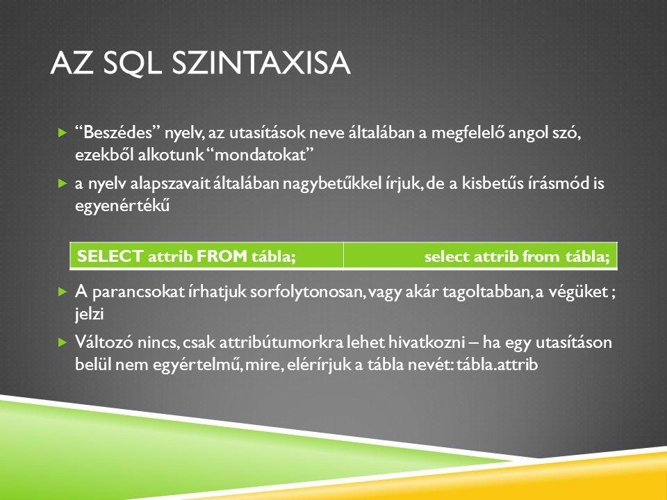 """AZ SQL SZINTAXISA  """"Beszédes"""" nyelv, az utasítások neve általában a megfelelő angol szó, ezekből alkotunk """"mondatokat""""  a nyelv alapszavait általába"""