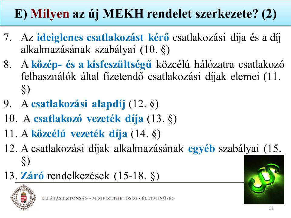 E) Milyen az új MEKH rendelet szerkezete? (2) 7.Az ideiglenes csatlakozást kérő csatlakozási díja és a díj alkalmazásának szabályai (10. §) 8.A közép-