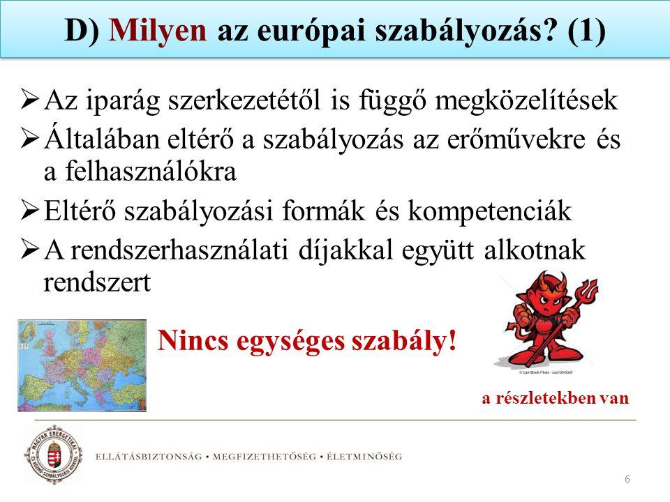 D) Milyen az európai szabályozás? (1)  Az iparág szerkezetétől is függő megközelítések  Általában eltérő a szabályozás az erőművekre és a felhasznál
