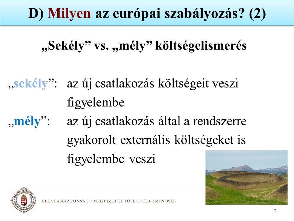 """D) Milyen az európai szabályozás? (2) """"Sekély"""" vs. """"mély"""" költségelismerés """"sekély"""":az új csatlakozás költségeit veszi figyelembe """"mély"""":az új csatlak"""