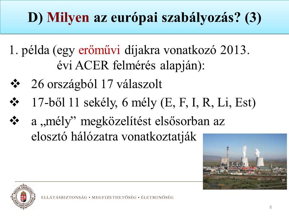 D) Milyen az európai szabályozás? (3) 1. példa (egy erőművi díjakra vonatkozó 2013. évi ACER felmérés alapján):  26 országból 17 válaszolt  17-ből 1