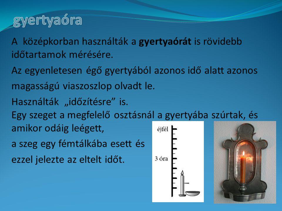A középkorban használták a gyertyaórát is rövidebb időtartamok mérésére. Az egyenletesen égő gyertyából azonos idő alatt azonos magasságú viaszoszlop