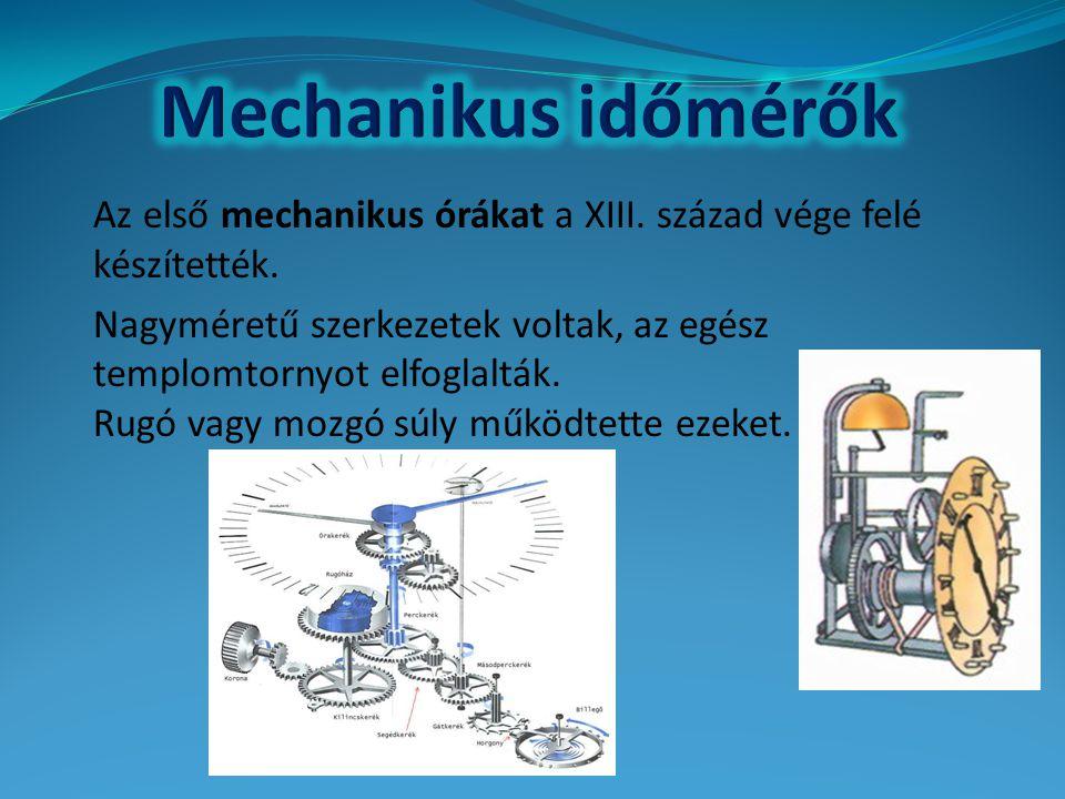 Az első mechanikus órákat a XIII. század vége felé készítették. Nagyméretű szerkezetek voltak, az egész templomtornyot elfoglalták. Rugó vagy mozgó sú