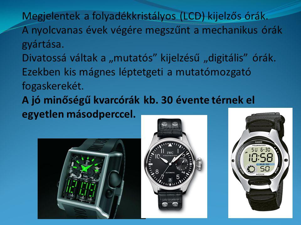 """Megjelentek a folyadékkristályos (LCD) kijelzős órák. A nyolcvanas évek végére megszűnt a mechanikus órák gyártása. Divatossá váltak a """"mutatós"""" kijel"""