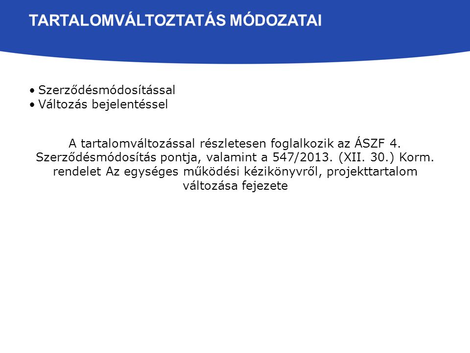 TARTALOMVÁLTOZTATÁS MÓDOZATAI Szerződésmódosítással Változás bejelentéssel A tartalomváltozással részletesen foglalkozik az ÁSZF 4.