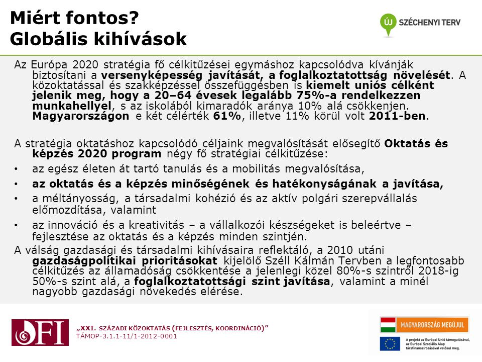 """""""XXI. SZÁZADI KÖZOKTATÁS ( FEJLESZTÉS, KOORDINÁCIÓ )"""" TÁMOP-3.1.1-11/1-2012-0001 Miért fontos? Globális kihívások Az Európa 2020 stratégia fő célkitűz"""