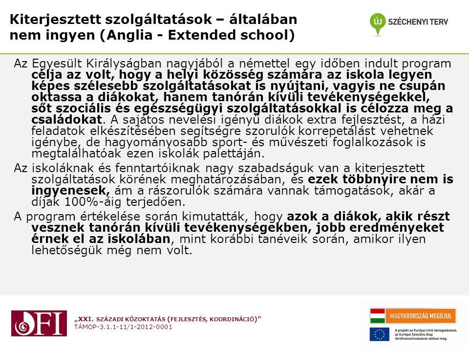 """""""XXI. SZÁZADI KÖZOKTATÁS ( FEJLESZTÉS, KOORDINÁCIÓ )"""" TÁMOP-3.1.1-11/1-2012-0001 Kiterjesztett szolgáltatások – általában nem ingyen (Anglia - Extende"""