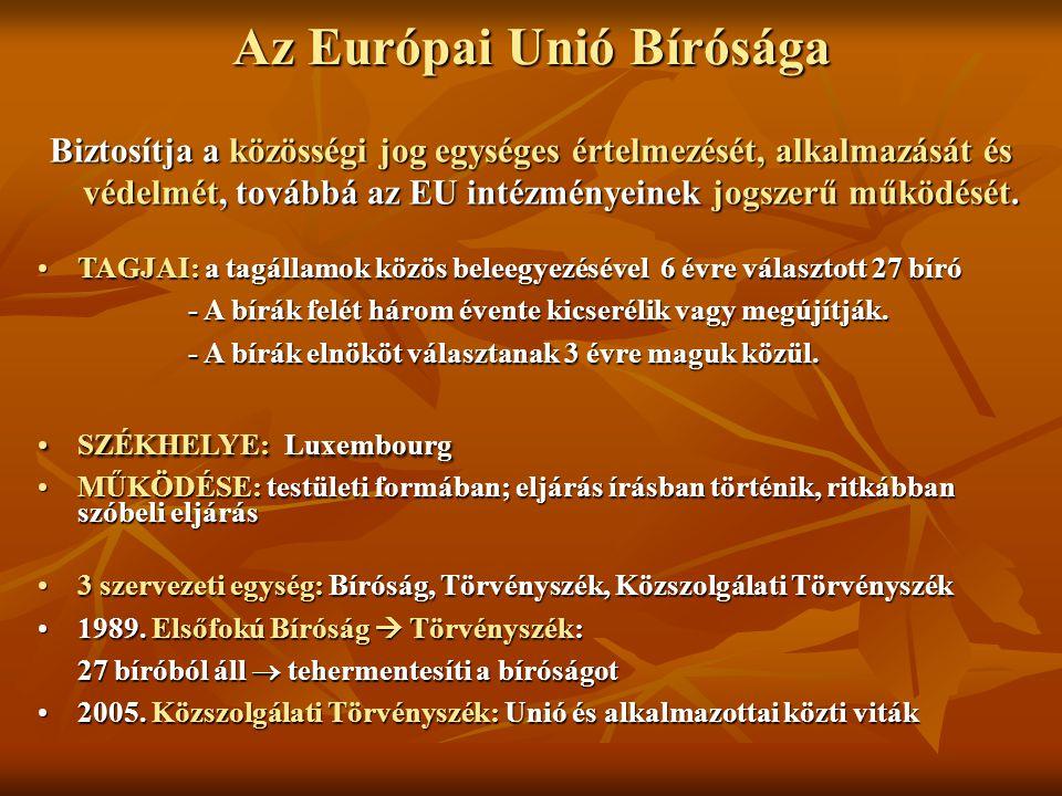 Az Európai Unió Bírósága Biztosítja a közösségi jog egységes értelmezését, alkalmazását és védelmét, továbbá az EU intézményeinek jogszerű működését.