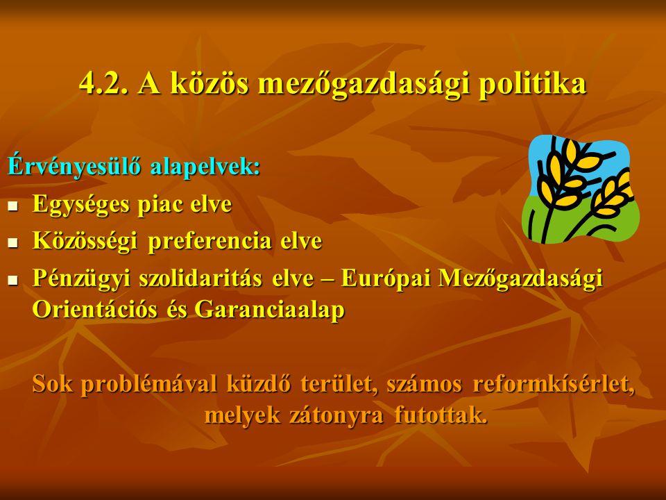 4.2. A közös mezőgazdasági politika Érvényesülő alapelvek: Egységes piac elve Egységes piac elve Közösségi preferencia elve Közösségi preferencia elve