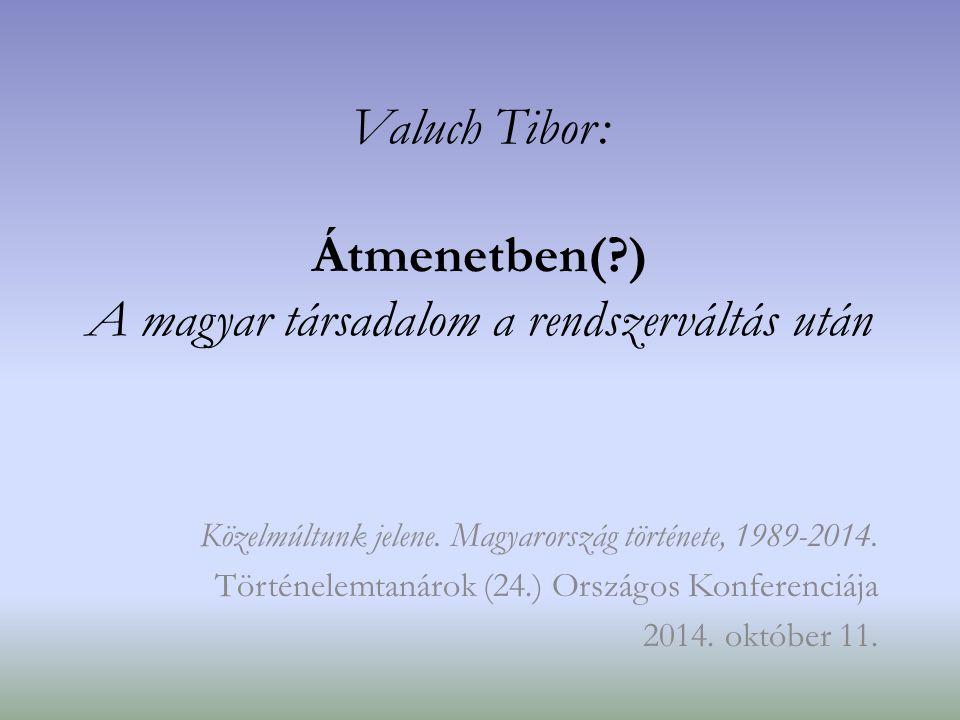Valuch Tibor: Átmenetben(?) A magyar társadalom a rendszerváltás után Közelmúltunk jelene. Magyarország története, 1989-2014. Történelemtanárok (24.)