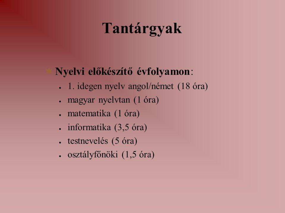 Tantárgyak  Nyelvi előkészítő évfolyamon: ● 1. idegen nyelv angol/német (18 óra) ● magyar nyelvtan (1 óra) ● matematika (1 óra) ● informatika (3,5 ór