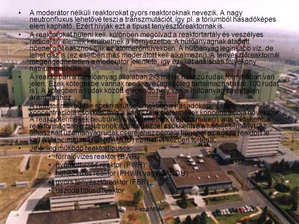 A moderátor nélküli reaktorokat gyors reaktoroknak nevezik.