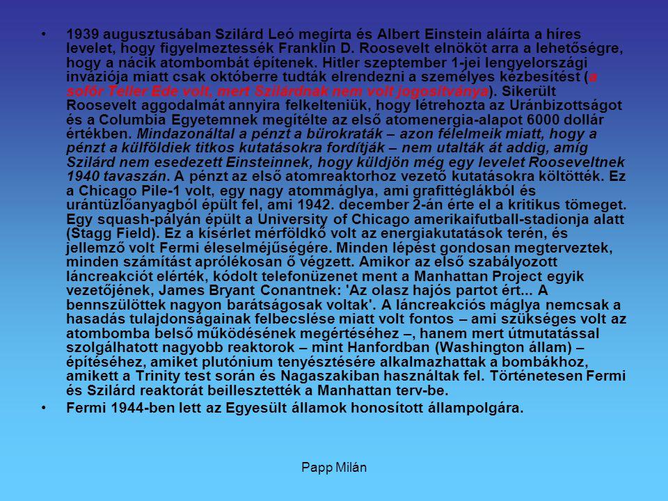 Papp Milán Fermi leglefegyverzőbb vonása nagy udvariassága volt, és hogy bármilyen munkát el tudott végezni, kreatívat vagy rutinmunkát is.