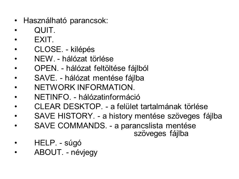 Használható parancsok: QUIT. EXIT. CLOSE. - kilépés NEW. - hálózat törlése OPEN. - hálózat feltöltése fájlból SAVE. - hálózat mentése fájlba NETWORK I