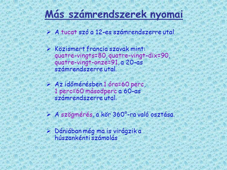Más számrendszerek nyomai AA tucat szó a 12-es számrendszerre utal KKözismert francia szavak mint: quatre-vingts=80, quatre-vingt-dix=90, quatre-vingt-onze=91, a 20-as számrendszerre utal.