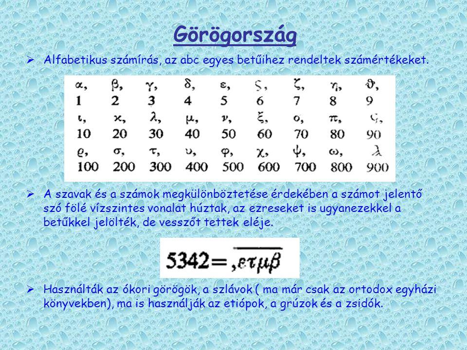 Görögország  Alfabetikus számírás, az abc egyes betűihez rendeltek számértékeket.  A szavak és a számok megkülönböztetése érdekében a számot jelentő