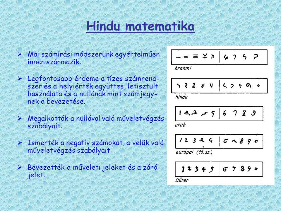 Hindu matematika  Mai számírási módszerünk egyértelműen innen származik.  Legfontosabb érdeme a tízes számrend- szer és a helyiérték együttes, letis