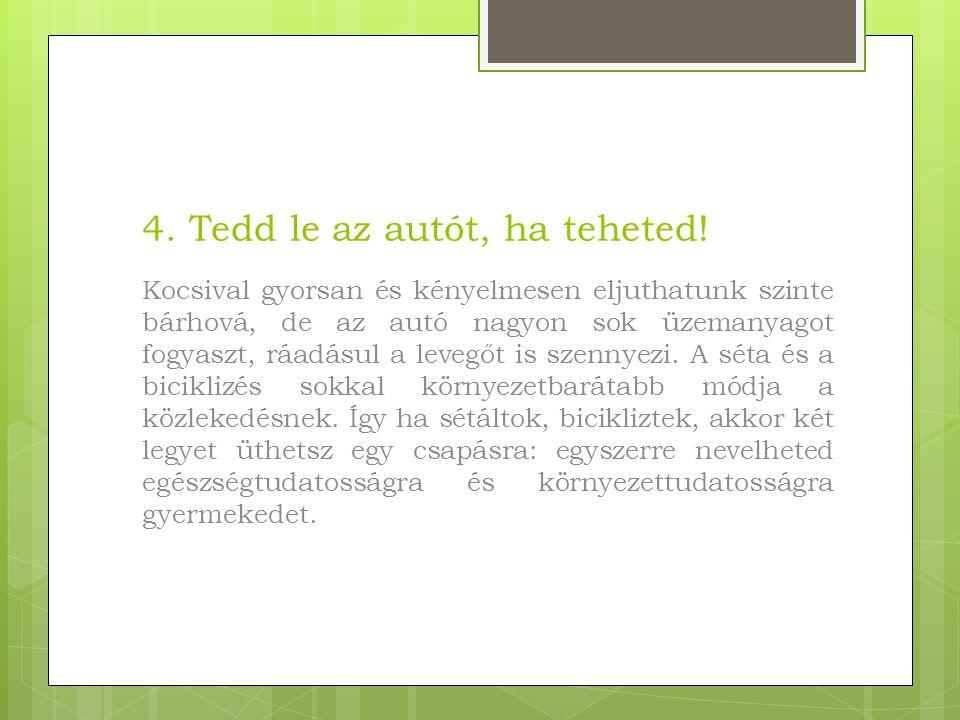 4. Tedd le az autót, ha teheted.