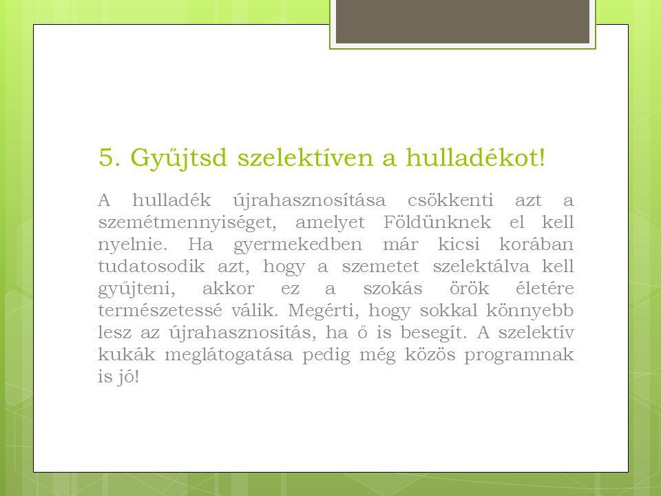 5. Gyűjtsd szelektíven a hulladékot.
