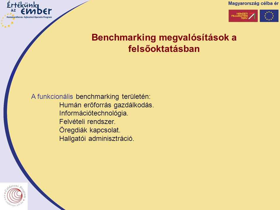 Benchmarking megvalósítások a felsőoktatásban A funkcionális benchmarking területén: Humán erőforrás gazdálkodás. Információtechnológia. Felvételi ren