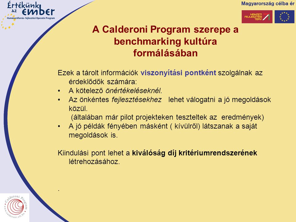 A Calderoni Program szerepe a benchmarking kultúra formálásában Ezek a tárolt információk viszonyítási pontként szolgálnak az érdeklődők számára: A kötelező önértékeléseknél.