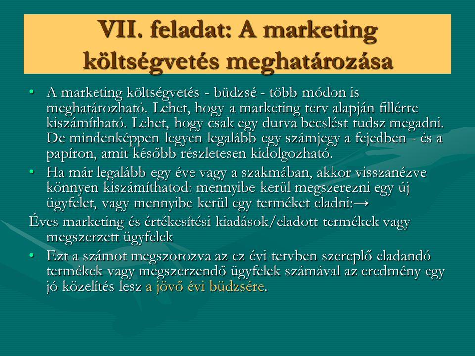 VII. feladat: A marketing költségvetés meghatározása A marketing költségvetés - büdzsé - több módon is meghatározható. Lehet, hogy a marketing terv al