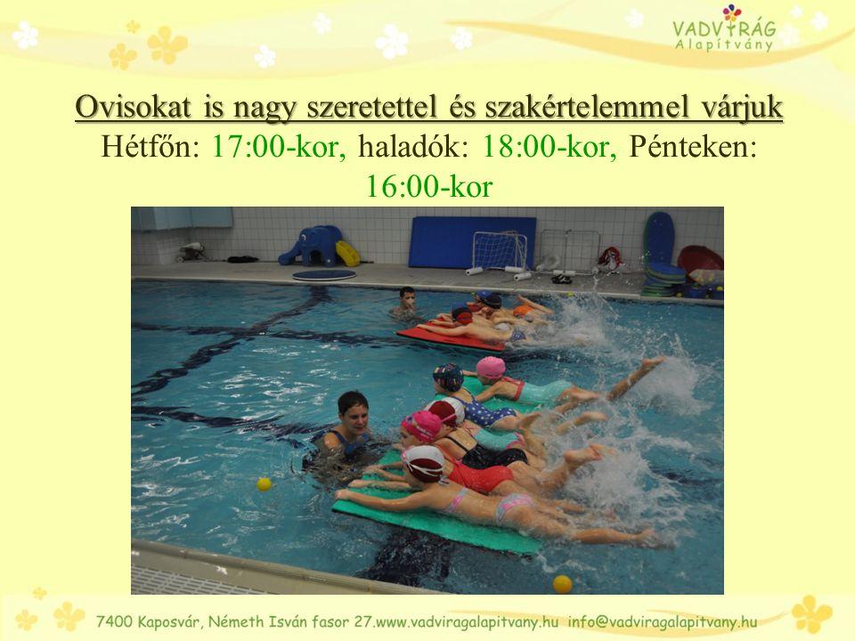 Kisiskolásokat Kisiskolásokat Hétfő:18:00, Péntek:16:00 Természetesen jöhetnek mély vízbe is!