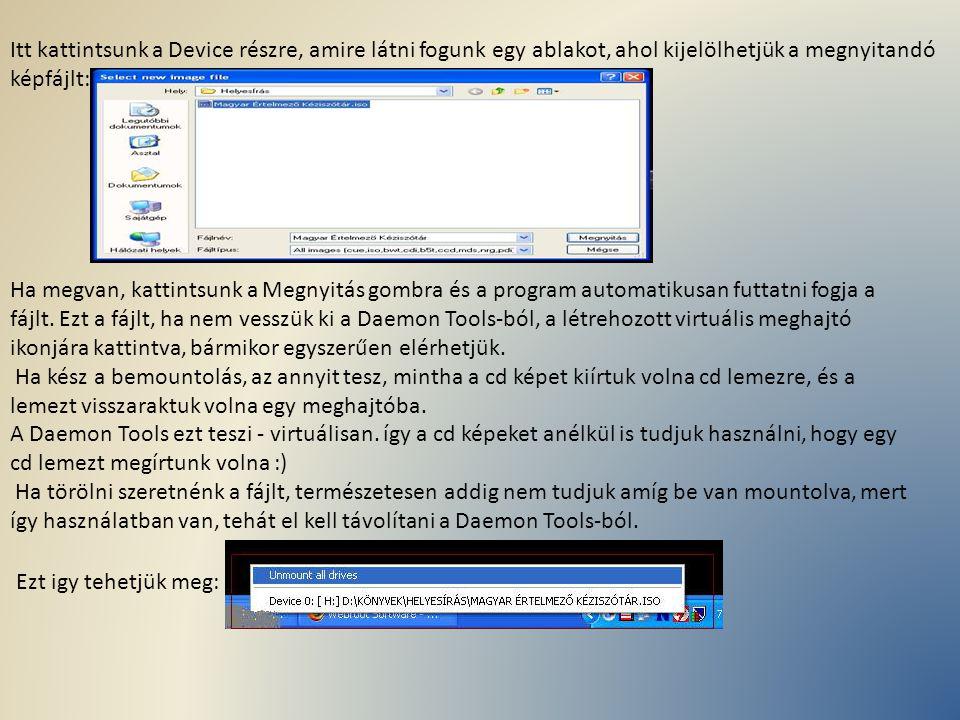 Itt kattintsunk a Device részre, amire látni fogunk egy ablakot, ahol kijelölhetjük a megnyitandó képfájlt: Ha megvan, kattintsunk a Megnyitás gombra