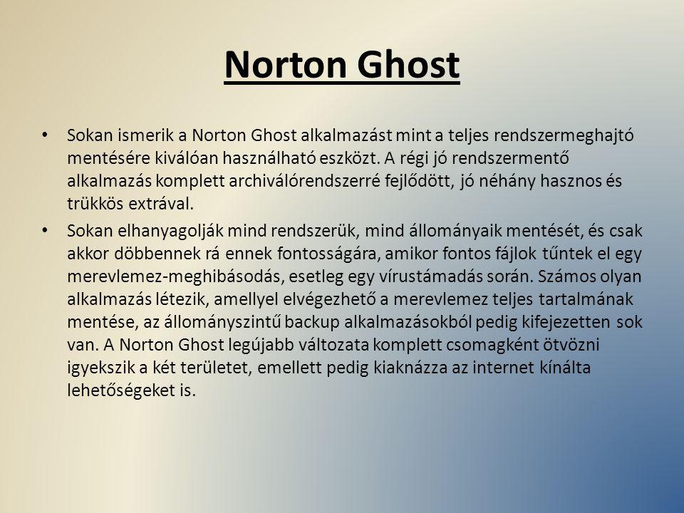 Norton Ghost Sokan ismerik a Norton Ghost alkalmazást mint a teljes rendszermeghajtó mentésére kiválóan használható eszközt. A régi jó rendszermentő a
