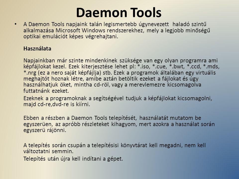 Daemon Tools A Daemon Tools napjaink talán legismertebb úgynevezett haladó szintű alkalmazása Microsoft Windows rendszerekhez, mely a legjobb minőségű