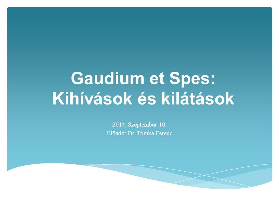 Gaudium et Spes: Kihívások és kilátások 2014. Szeptember 10. Előadó: Dr. Tomka Ferenc