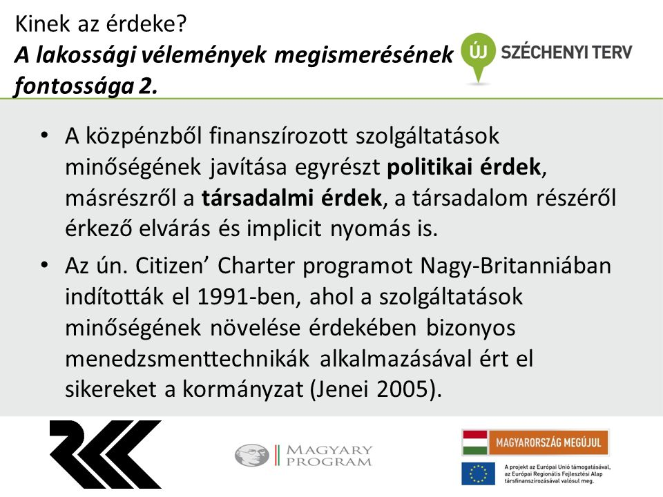 Magyar modell kísérlete is volt 2004-ben a Belügyminisztérium, a Miniszterelnöki Hivatal, valamint a Bács-Kiskun Megyei Közigazgatási Hivatal közreműködésével.