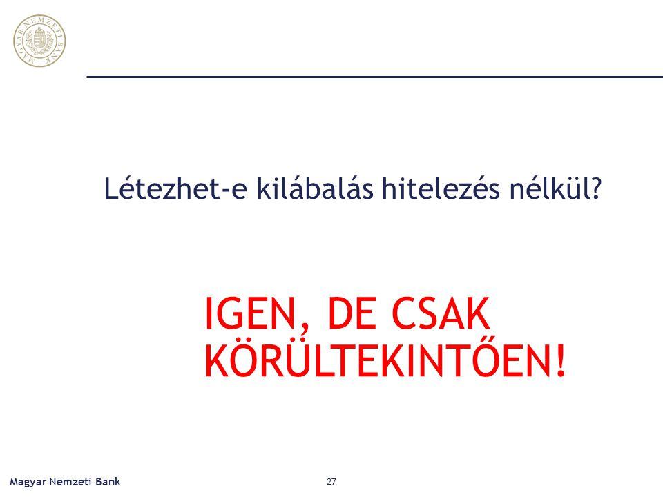 Létezhet-e kilábalás hitelezés nélkül? IGEN, DE CSAK KÖRÜLTEKINTŐEN! Magyar Nemzeti Bank 27
